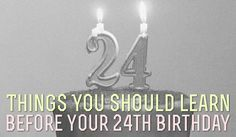 24 Things You Should Learn Before Your 24th Birthday «