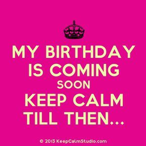 keep calm its february | My Birthday Is Coming Soon Keep Calm Till Then...' ...