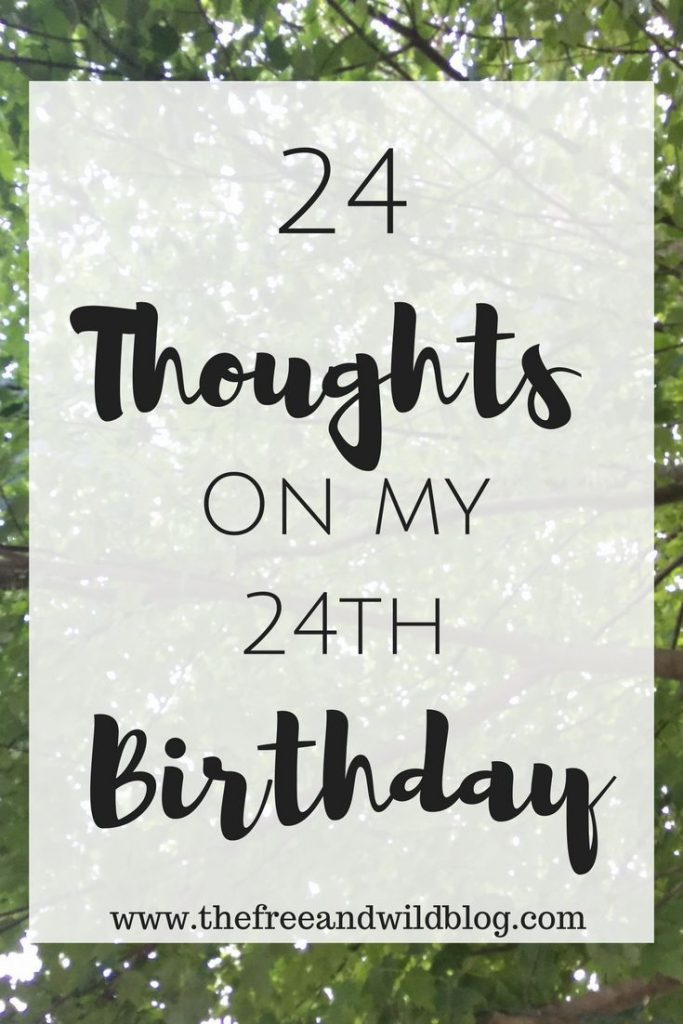 24 Thoughts On My 24th Birthday // The Free & Wild Blog