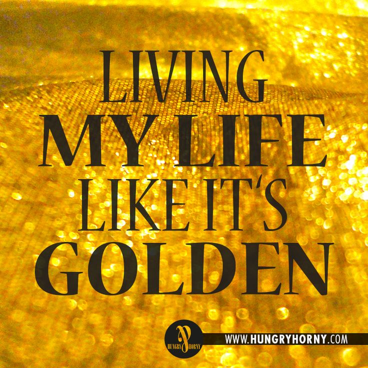 Living my life like it's golden by JILL SCOTT. Why not? We only have one to ...