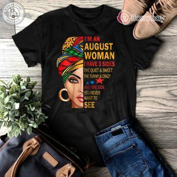 AUGUST WOMAN I HAVE 3 SIDES T-SHIRT AUGUST BIRTHDAY SHIRT - Bornmay.com