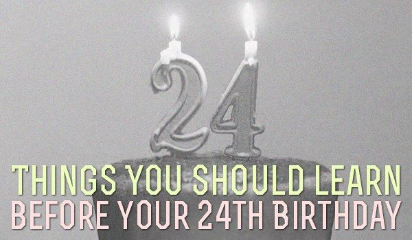 On the eve of my 24th birthday, I realized: This is a big year. Mid 20s. Grown u...